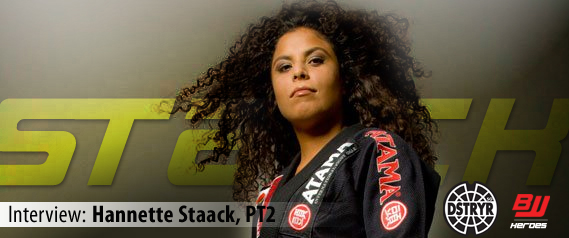 Hannette Staack Interview Part 2 (BJJ Heroes & DSTRYRsg)