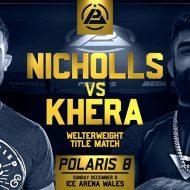 Mansher Khera Vs Ross Nicholls to Face at Polaris 8