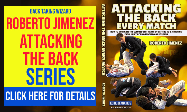 Roberto Jimenez BJJ Attacking The Back